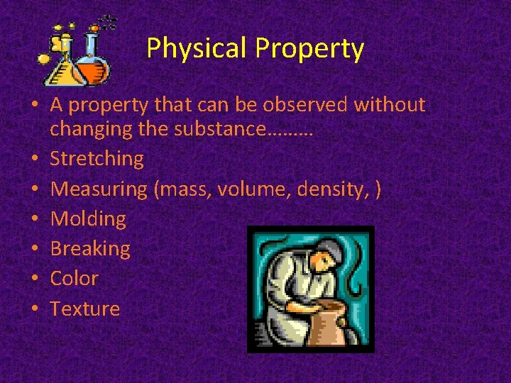 Physical Property • A property that can be observed without changing the substance……… •