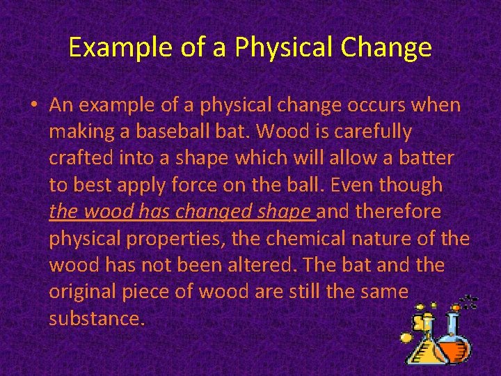 Example of a Physical Change • An example of a physical change occurs when