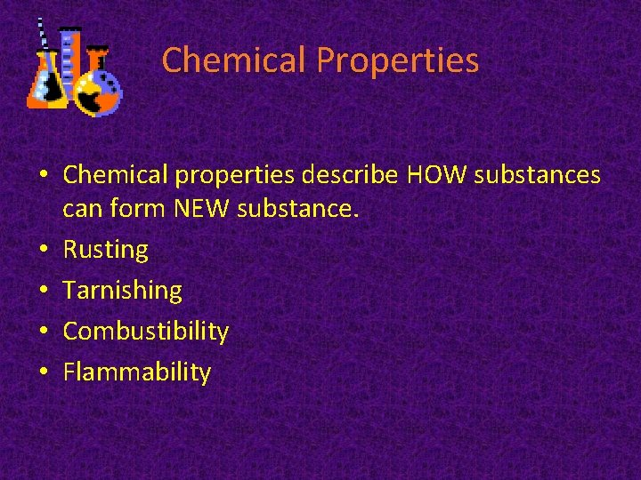 Chemical Properties • Chemical properties describe HOW substances can form NEW substance. • Rusting