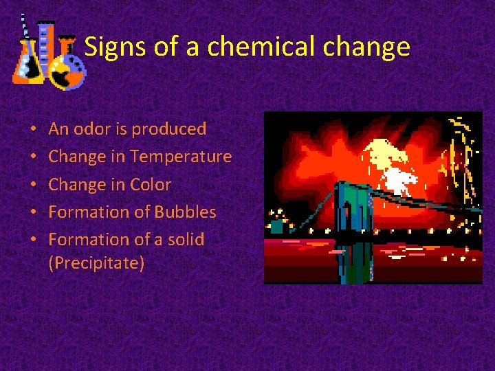 Signs of a chemical change • • • An odor is produced Change in