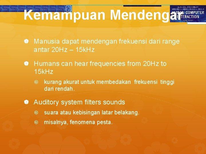 Kemampuan Mendengar Manusia dapat mendengan frekuensi dari range antar 20 Hz – 15 k.