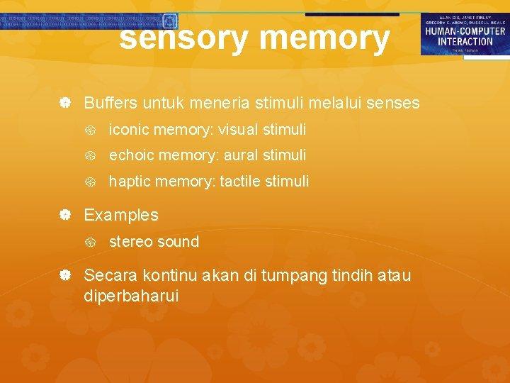sensory memory Buffers untuk meneria stimuli melalui senses iconic memory: visual stimuli echoic memory:
