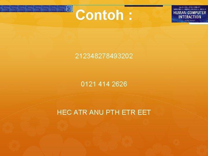 Contoh : 212348278493202 0121 414 2626 HEC ATR ANU PTH ETR EET