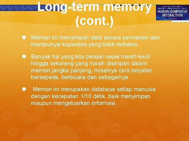 Long-term memory (cont. ) Memori ini menyimpan data secara permanen dan mempunyai kapasitas yang