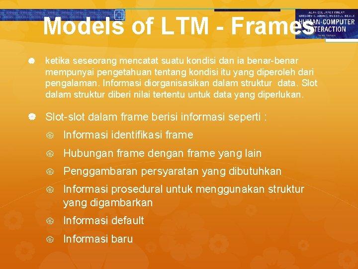 Models of LTM - Frames ketika seseorang mencatat suatu kondisi dan ia benar-benar mempunyai