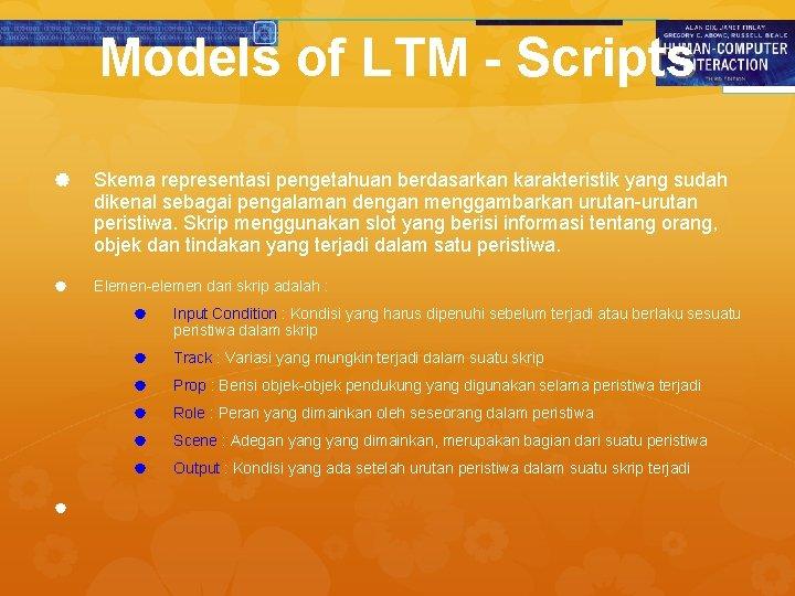 Models of LTM - Scripts Skema representasi pengetahuan berdasarkan karakteristik yang sudah dikenal sebagai