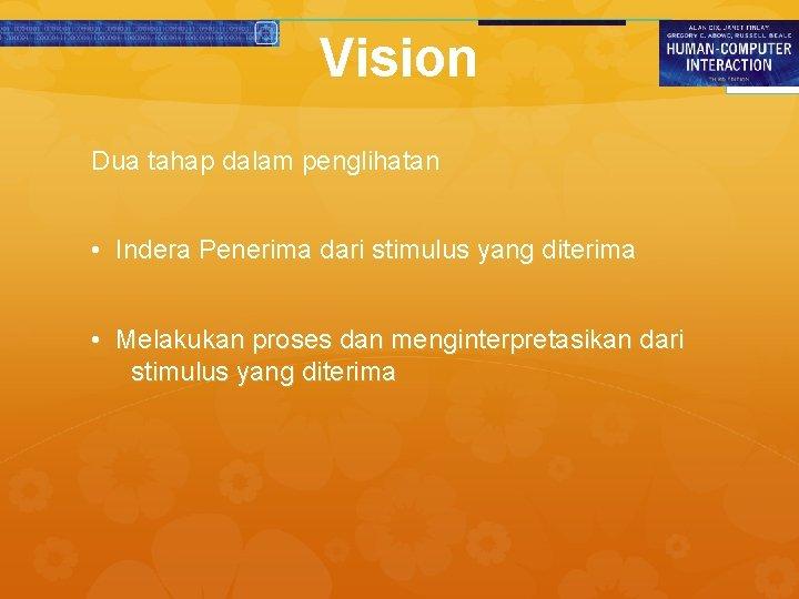 Vision Dua tahap dalam penglihatan • Indera Penerima dari stimulus yang diterima • Melakukan