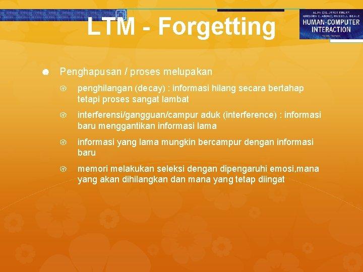 LTM - Forgetting Penghapusan / proses melupakan penghilangan (decay) : informasi hilang secara bertahap