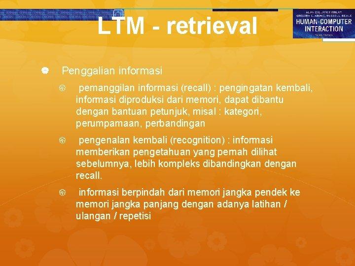 LTM - retrieval Penggalian informasi pemanggilan informasi (recall) : pengingatan kembali, informasi diproduksi dari