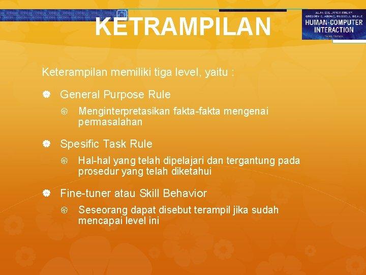 KETRAMPILAN Keterampilan memiliki tiga level, yaitu : General Purpose Rule Menginterpretasikan fakta-fakta mengenai permasalahan