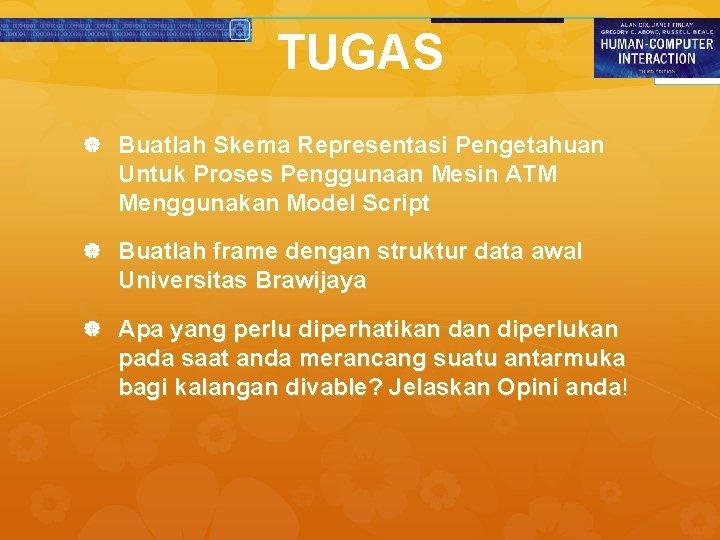 TUGAS Buatlah Skema Representasi Pengetahuan Untuk Proses Penggunaan Mesin ATM Menggunakan Model Script Buatlah