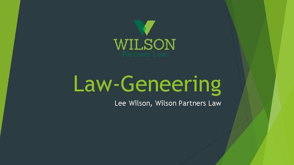 Law-Geneering Lee Wilson, Wilson Partners Law