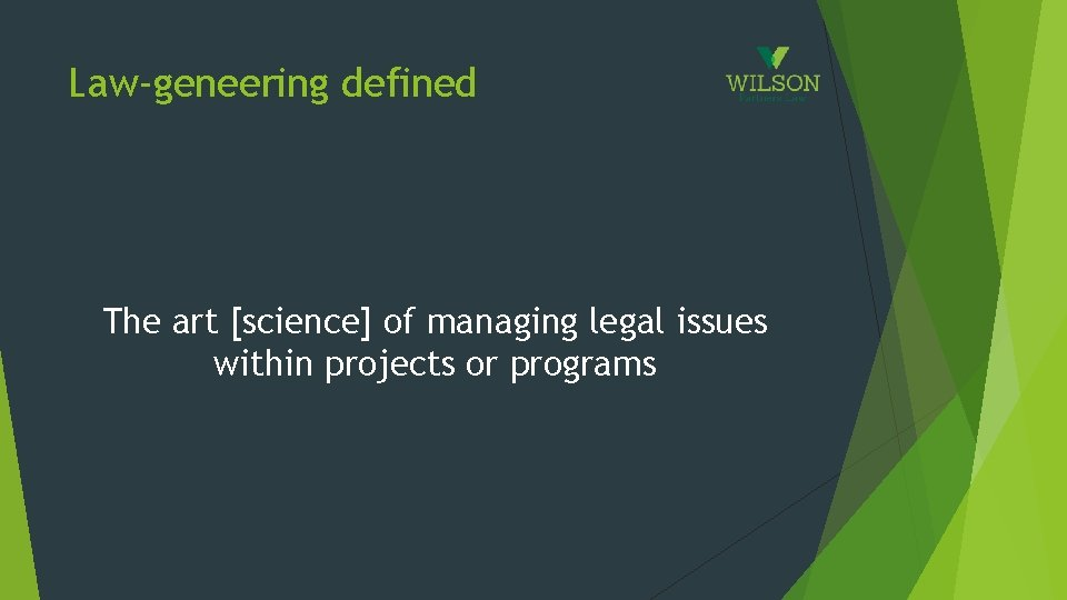Law-geneering defined The art [science] of managing legal issues within projects or programs