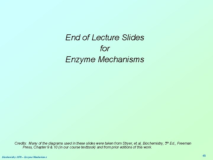 End of Lecture Slides for Enzyme Mechanisms Credits: Many of the diagrams used in