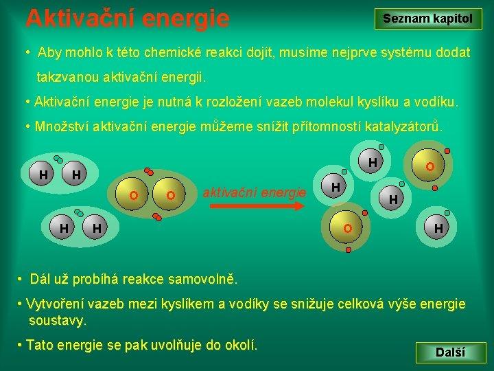 Aktivační energie Seznam kapitol • Aby mohlo k této chemické reakci dojít, musíme nejprve