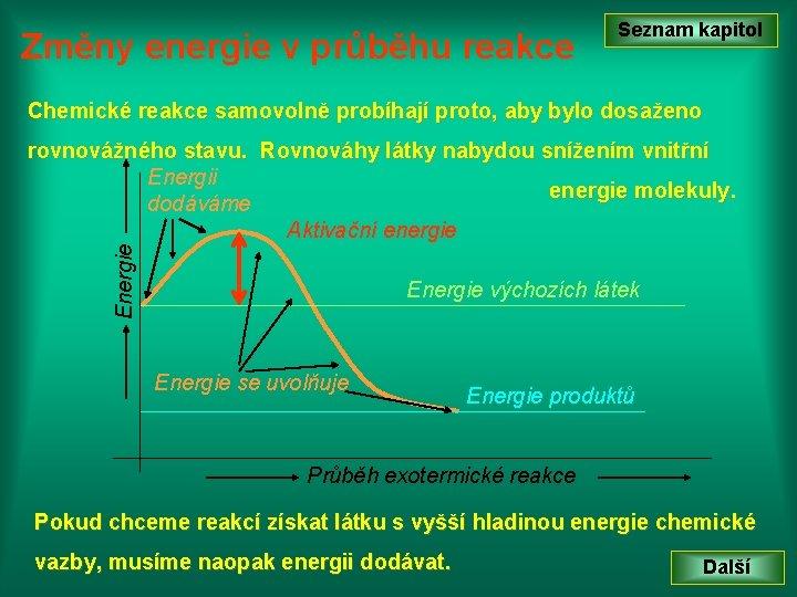 Změny energie v průběhu reakce Seznam kapitol Chemické reakce samovolně probíhají proto, aby bylo