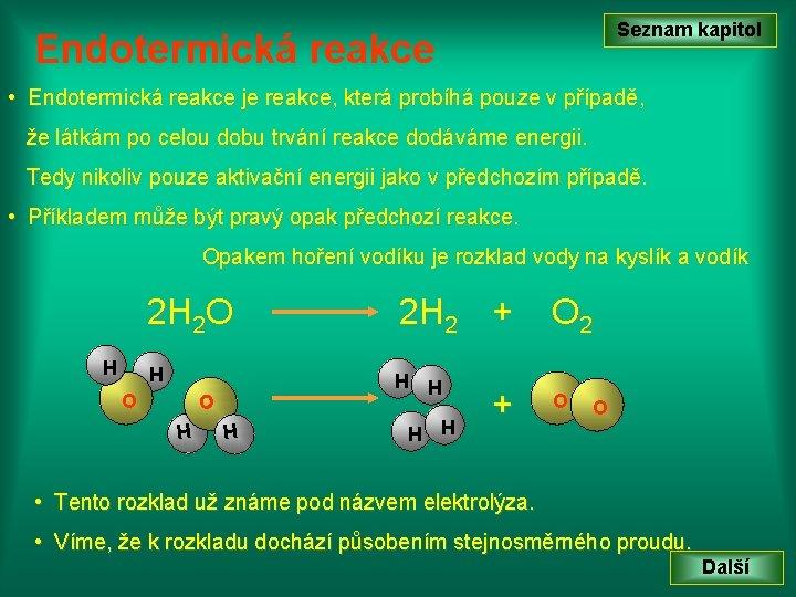 Seznam kapitol Endotermická reakce • Endotermická reakce je reakce, která probíhá pouze v případě,