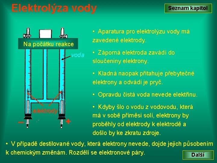 Elektrolýza vody Na počátku reakce voda Seznam kapitol • Aparatura pro elektrolýzu vody má