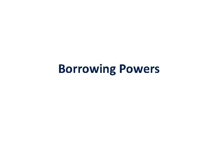 Borrowing Powers