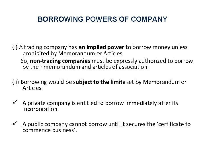 BORROWING POWERS OF COMPANY (i) A trading company has an implied power to borrow