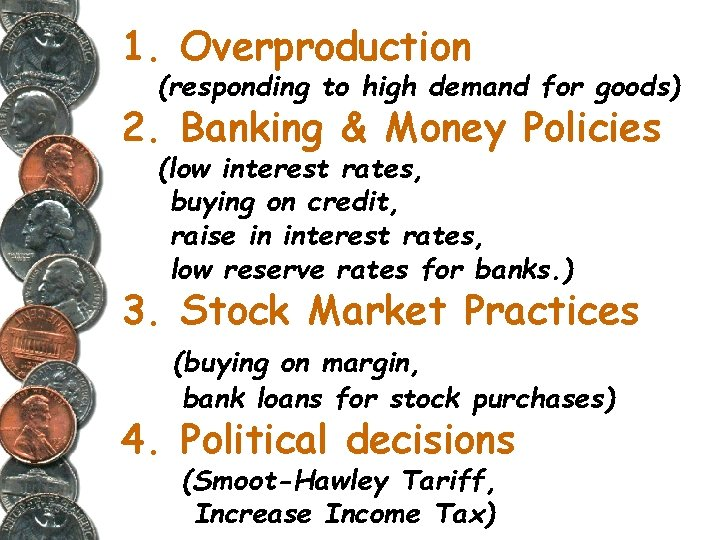 1. Overproduction (responding to high demand for goods) 2. Banking & Money Policies (low