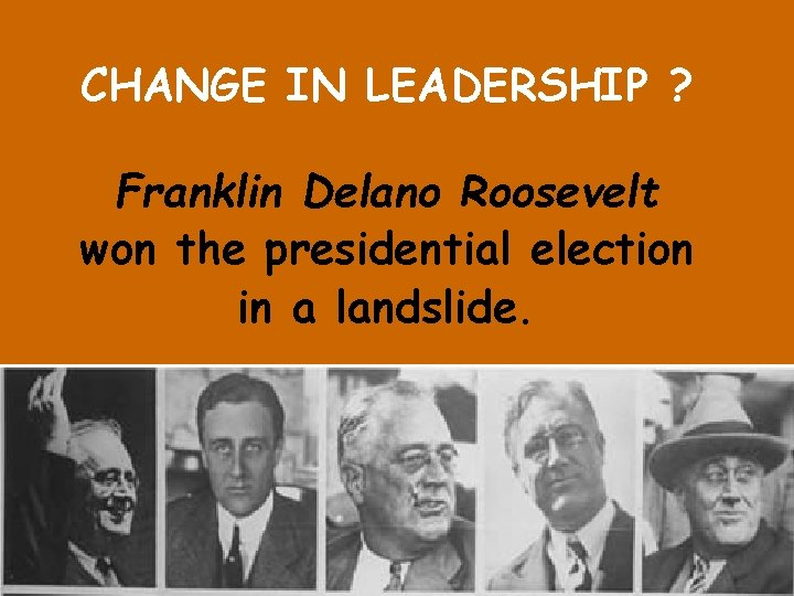 CHANGE IN LEADERSHIP ? Franklin Delano Roosevelt won the presidential election in a landslide.