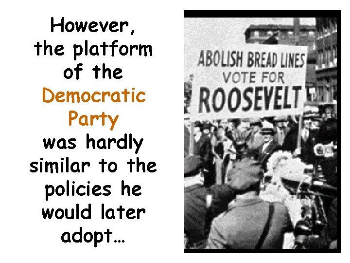 However, the platform of the Democratic Party was hardly similar to the policies he