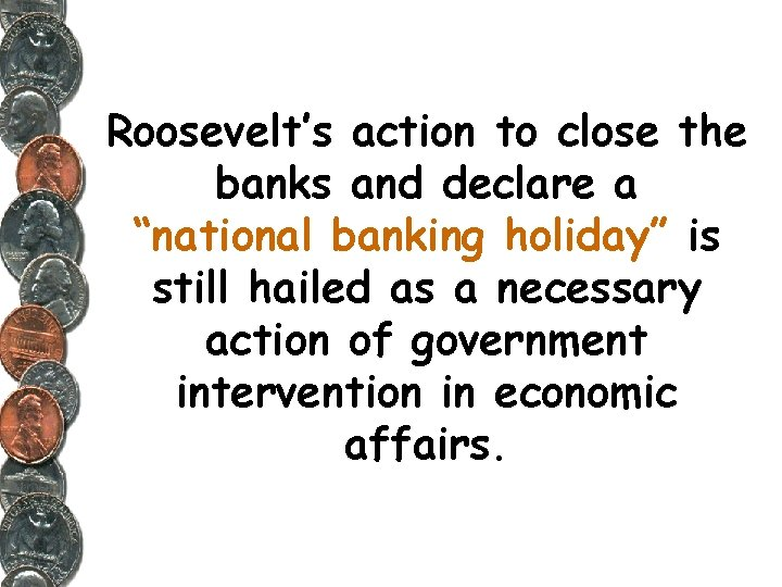 """Roosevelt's action to close the banks and declare a """"national banking holiday"""" is still"""