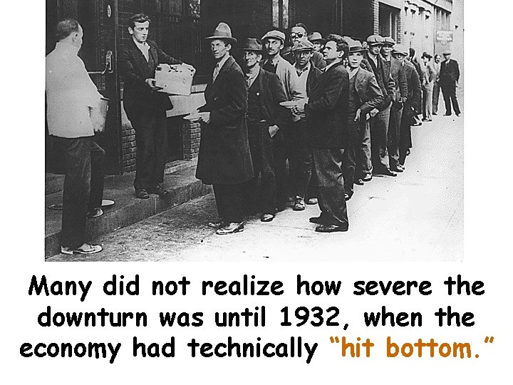 Many did not realize how severe the downturn was until 1932, when the economy