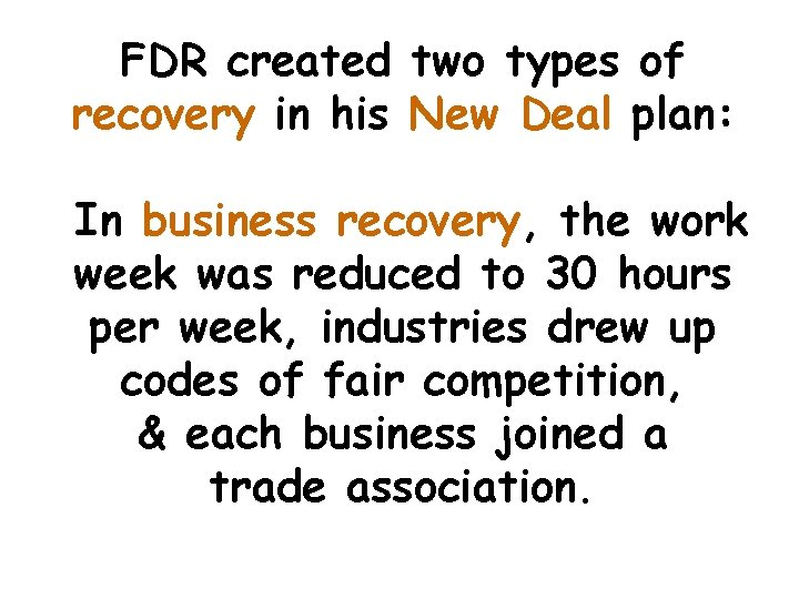 FDR created two types of recovery in his New Deal plan: In business recovery,