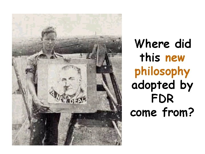 Where did this new philosophy adopted by FDR come from?