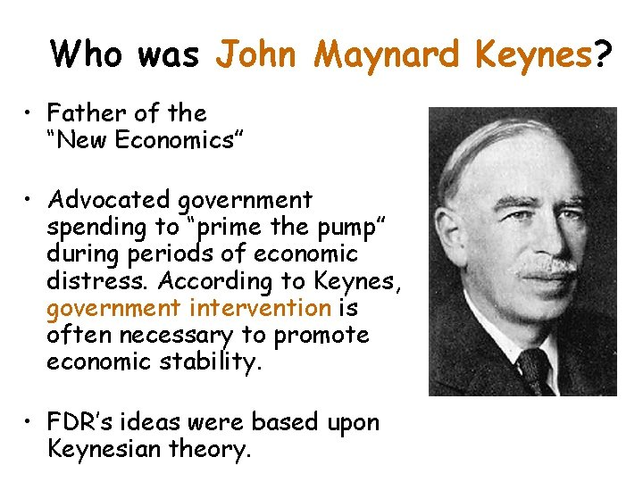 """Who was John Maynard Keynes? • Father of the """"New Economics"""" • Advocated government"""