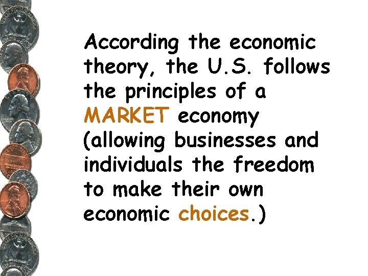 According the economic theory, the U. S. follows the principles of a MARKET economy