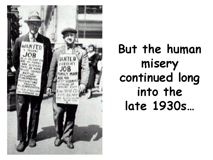 But the human misery continued long into the late 1930 s…