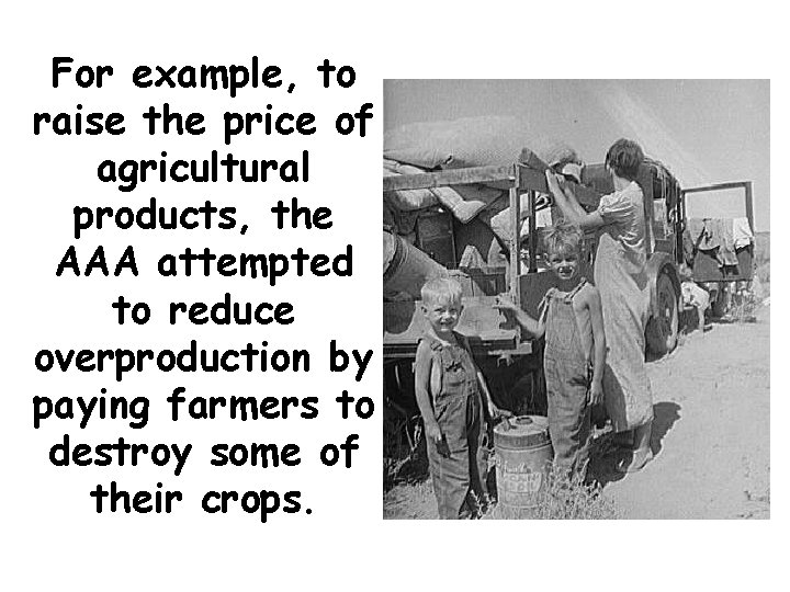 For example, to raise the price of agricultural products, the AAA attempted to reduce