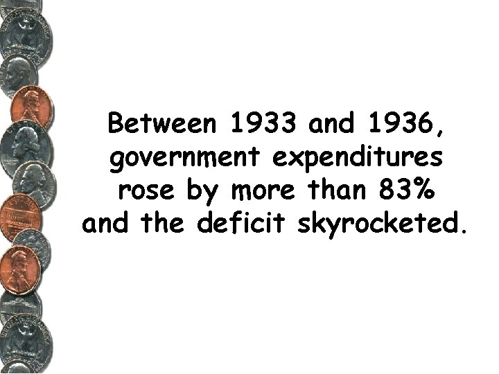 Between 1933 and 1936, government expenditures rose by more than 83% and the deficit