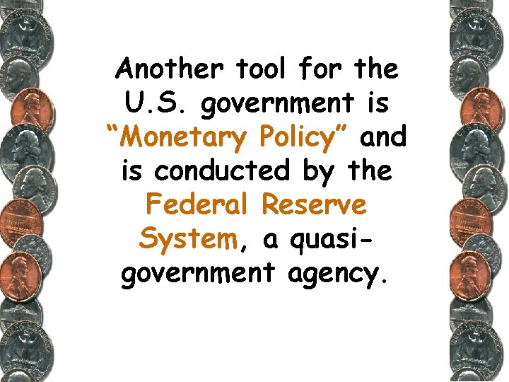 """Another tool for the U. S. government is """"Monetary Policy"""" and is conducted by"""