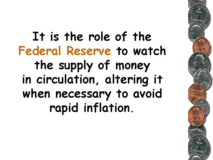 It is the role of the Federal Reserve to watch the supply of money