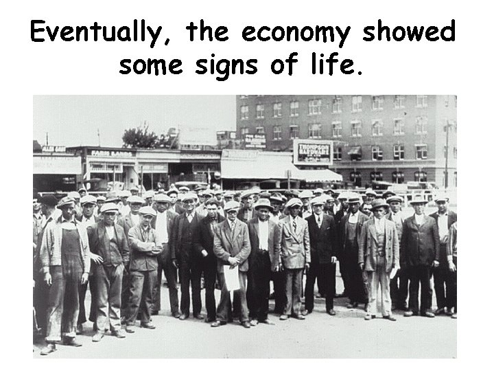 Eventually, the economy showed some signs of life.