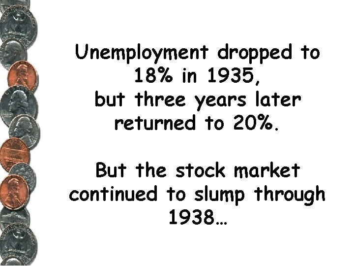 Unemployment dropped to 18% in 1935, but three years later returned to 20%. But