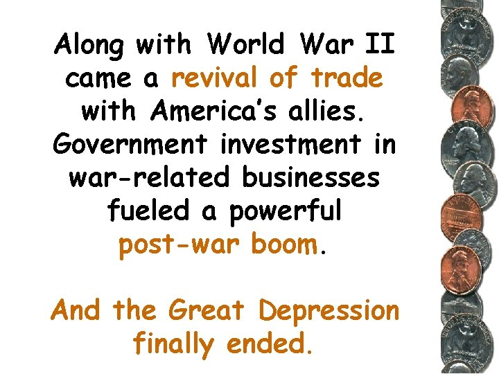 Along with World War II came a revival of trade with America's allies. Government