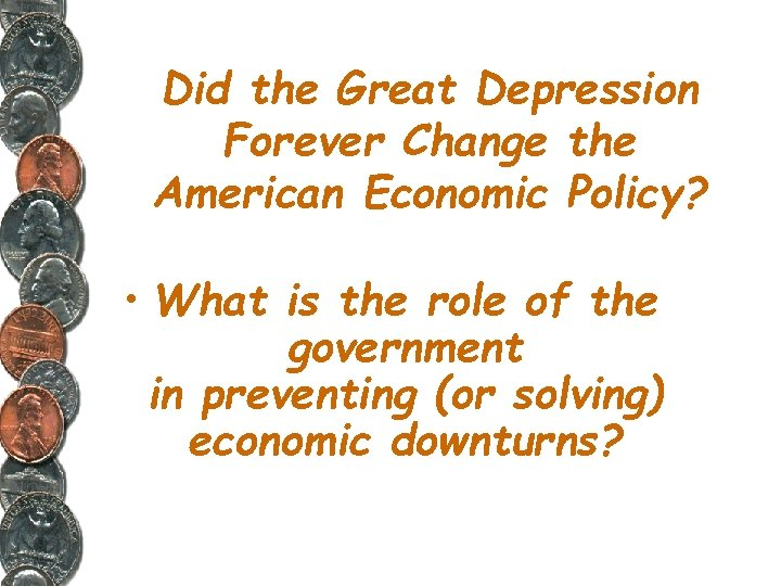 Did the Great Depression Forever Change the American Economic Policy? • What is the