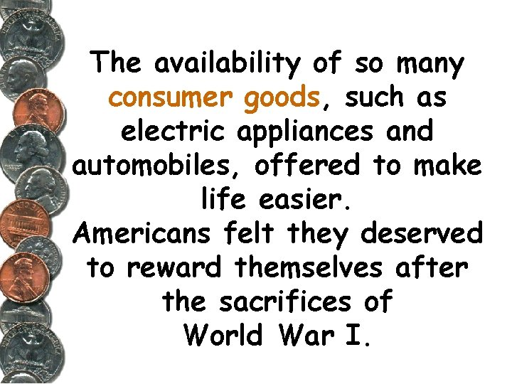 The availability of so many consumer goods, such as electric appliances and automobiles, offered