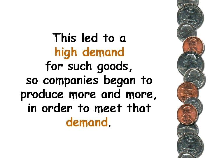 This led to a high demand for such goods, so companies began to produce