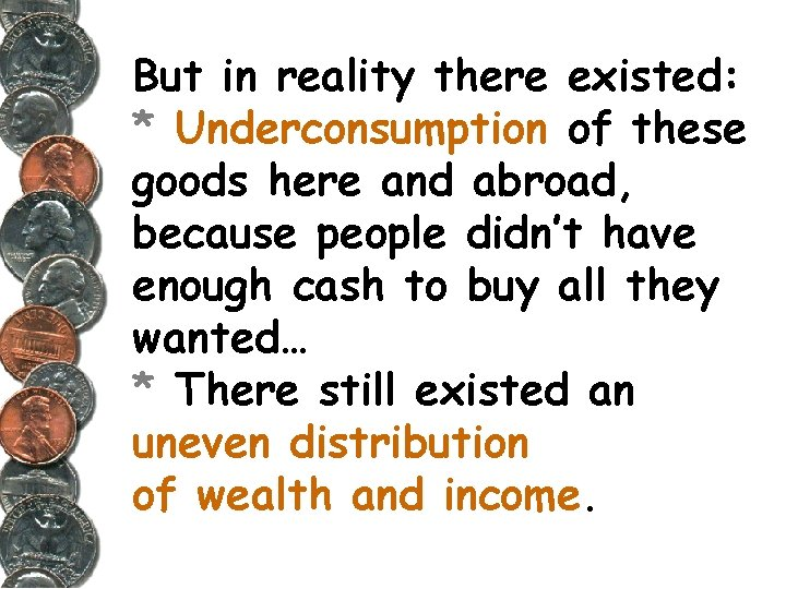 But in reality there existed: * Underconsumption of these goods here and abroad, because