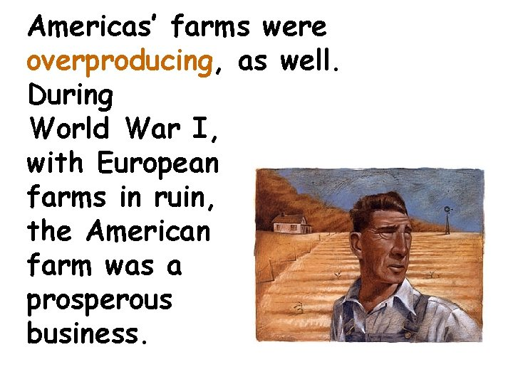 Americas' farms were overproducing, as well. During World War I, with European farms in