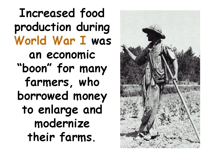 """Increased food production during World War I was an economic """"boon"""" for many farmers,"""