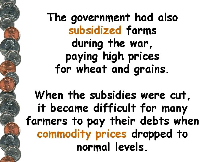 The government had also subsidized farms during the war, paying high prices for wheat