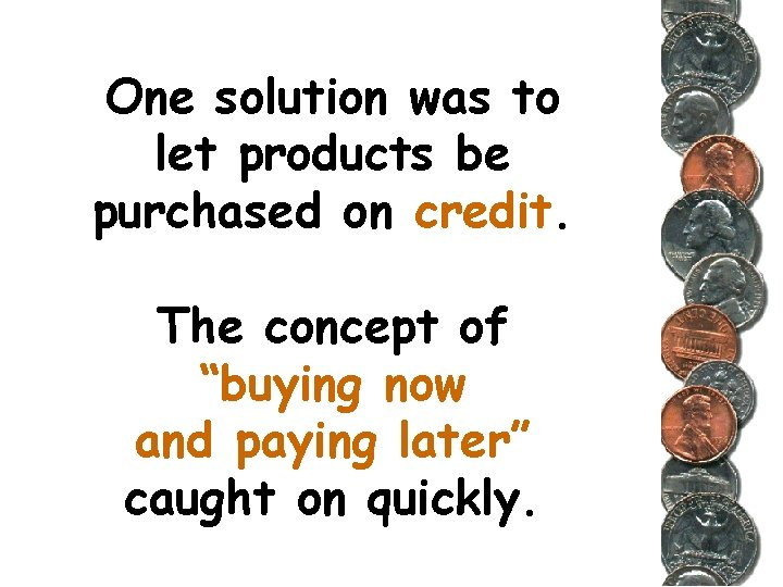 """One solution was to let products be purchased on credit. The concept of """"buying"""
