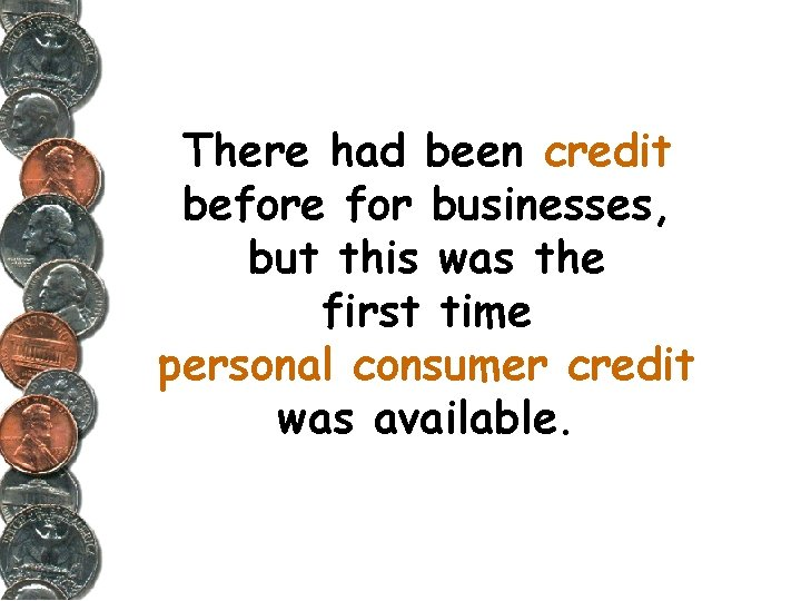 There had been credit before for businesses, but this was the first time personal